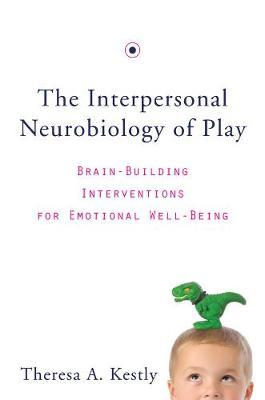 The Interpersonal Neurobiology of Play: Brain-Building Interventions forEmotionalWell-Being