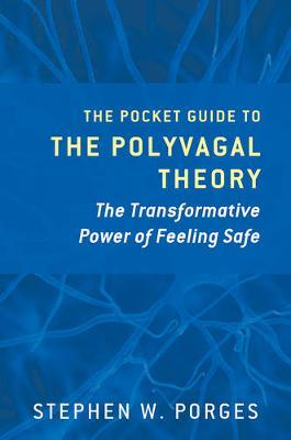 The Pocket Guide to the Polyvagal Theory: The Transformative Power ofFeelingSafe
