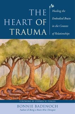 The Heart of Trauma: Healing the Embodied Brain in the Context of Relationships