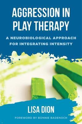 Aggression in Play Therapy: A Neurobiological Approach forIntegratingIntensity
