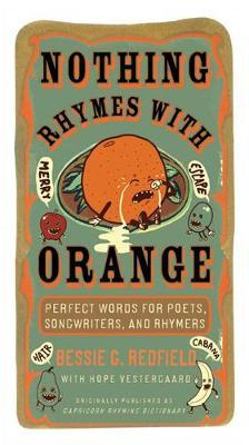 Nothing Rhymes with Orange: Perfect Words for Poets, Songwriters,andRhymers