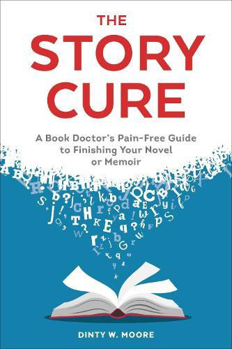 The Story Cure: A Book Doctor's Pain-Free Guide to Finishing Your NovelorMemoir