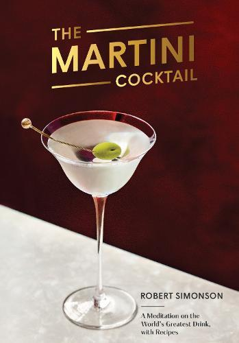 The Martini Cocktail: A Meditation on the World's Greatest Drink,withRecipes