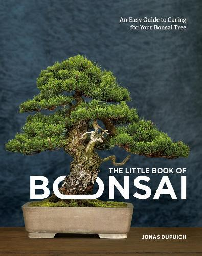 The Little Book of Bonsai: An Easy Guide to Caring for YourBonsaiTree