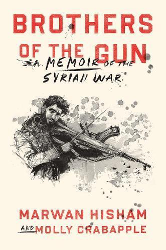 Brothers of the Gun: A Memoir of theSyrianWar