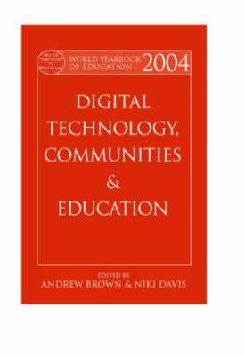 World Yearbook of Education 2004: Digital Technologies, CommunitiesandEducation