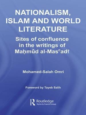 Nationalism, Islam and World Literature: Sites of Confluence in the Writings ofMahmudAl-Mas'adi