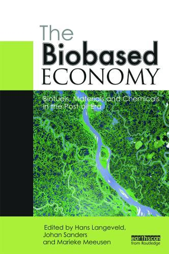 The Biobased Economy: Biofuels, Materials and Chemicals in thePost-oilEra