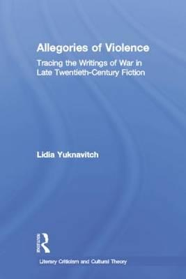 Allegories of Violence: Tracing the Writings of War in LateTwentieth-CenturyFiction