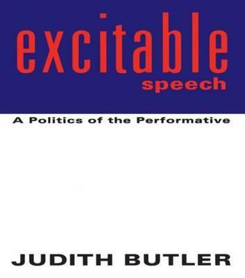 Excitable Speech: A Politics ofthePerformative