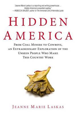 Hidden America: From Coal Miners to Cowboys, an Extraordinary Exploration of the Unseen People Who Make ThisCountryWork