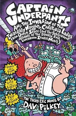 Captain Underpants #3: Captain Underpants & the Invasion of the Incredibly NaughtyCafeteriaLadies