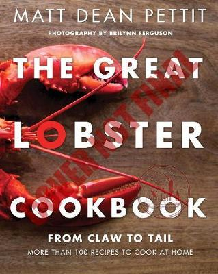The Great Lobster Cookbook: From Claw to Tail, More Than 100 Recipes to MakeAtHome