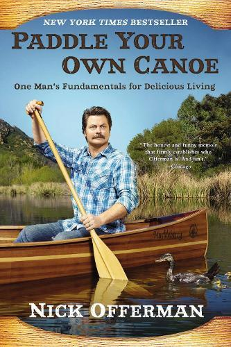 Paddle Your Own Canoe: One Man's Fundamentals forDeliciousLiving