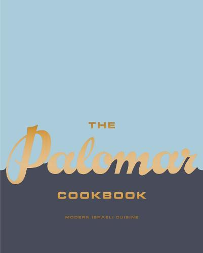 The Palomar Cookbook: Modern Israeli Cuisine