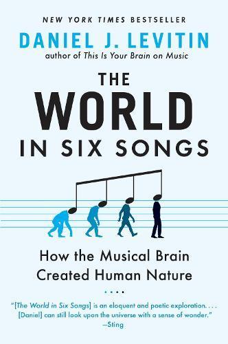 The World in Six Songs: How the Musical Brain CreatedHumanNature