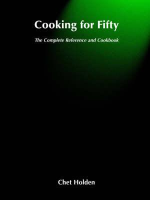 Cooking for Fifty: The Complete ReferenceandCookbook