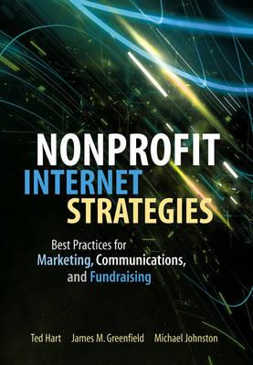 Nonprofit Internet Strategies: Best Practices for Marketing, Communications, andFundraisingSuccess