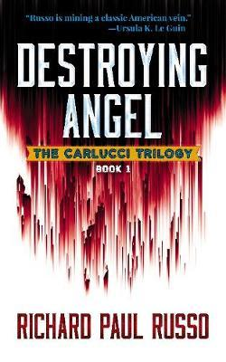 Destroying Angel: The Carlucci Trilogy Book One by Richard Paul Russo