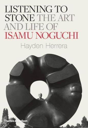 Listening to Stone: The Art and Life ofIsamuNoguchi
