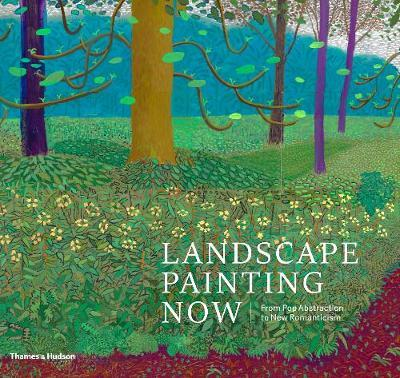 Landscape Painting Now: From Pop Abstraction toNewRomanticism