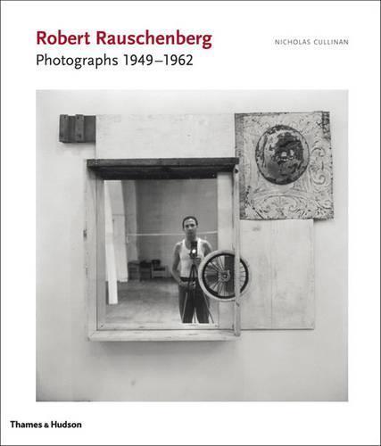 Robert Rauschenberg: Photographs 1949-1962