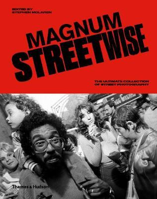 Magnum Streetwise: The Ultimate Collection ofStreetPhotography