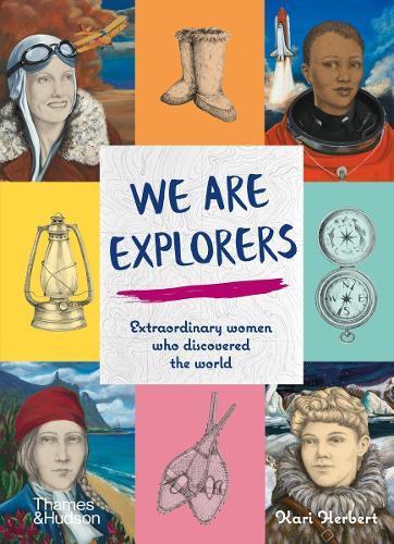 We Are Explorers: Extraordinary Women Who DiscoveredtheWorld