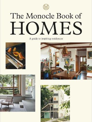 The Monocle Book of Homes: A guide to inspiring residences