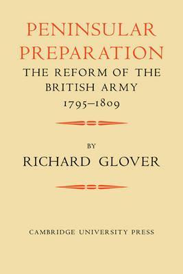 Peninsular Preparation: The Reform of the BritishArmy1795-1809