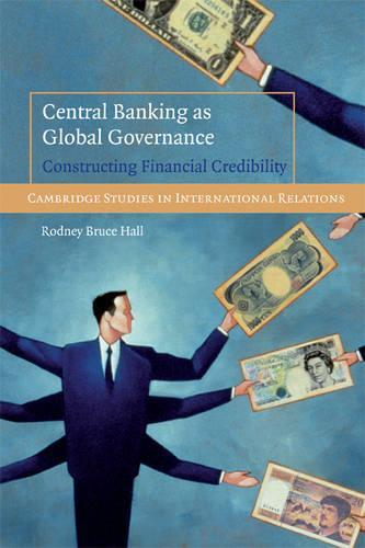 Central Banking as Global Governance: ConstructingFinancialCredibility