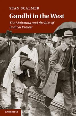 Gandhi in the West: The Mahatma and the Rise ofRadicalProtest