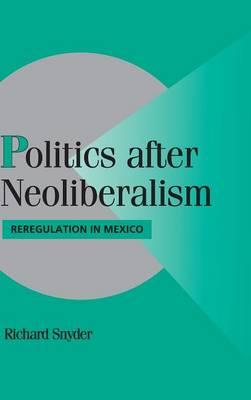 Politics after Neoliberalism: Reregulation in Mexico