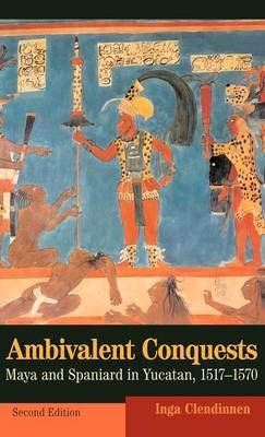 Cambridge Latin American Studies: Ambivalent Conquests: Maya and Spaniard inYucatan,1517-1570