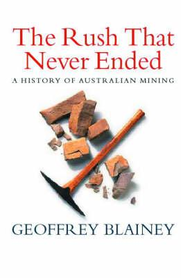 The Rush That Never Ended: A History ofAustralianMining