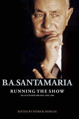 Running the Show: B.A. Santamaria Selected Documents 1939-1996