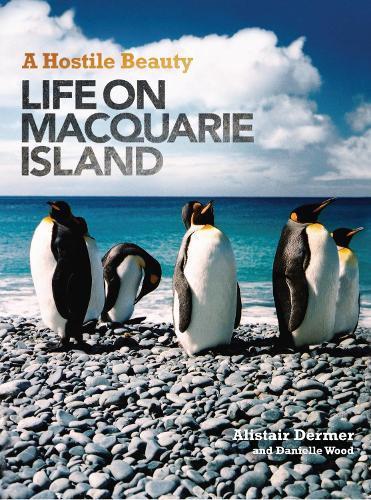 A Hostile Beauty: Life onMacquarieIsland