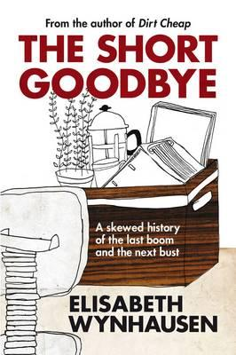 The Short Goodbye: Skewed History of the Last Boom and the Next Bust