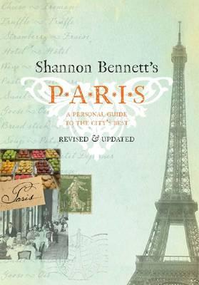 Shannon Bennett's Paris: A Personal Guide to the City'sBest