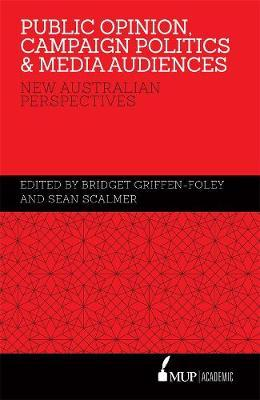 Public Opinion, Campaign Politics & Media Audiences: New Australian Perspectives
