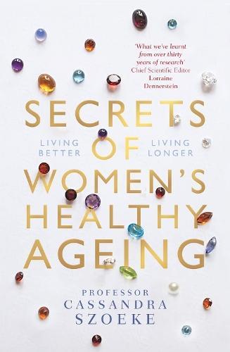 Secrets of Women's Healthy Ageing: Living Better,LivingLonger