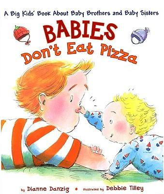Babies Don't Eat Pizza: A Big Kids' Book About Baby Brothers andBabySisters