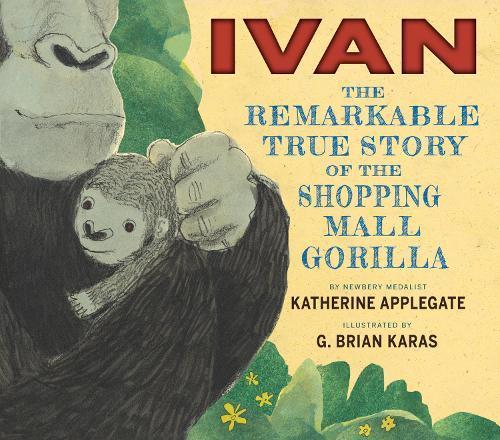 Ivan: The Remarkable True Story of the ShoppingMallGorilla