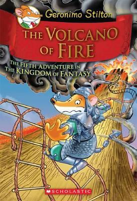 Geronimo Stilton and the Kingdom of Fantasy: Volcano ofFire(#5)