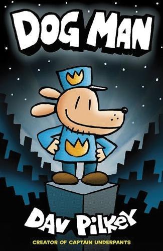 Dog Man (The Adventures of Dog Man, Book 1)