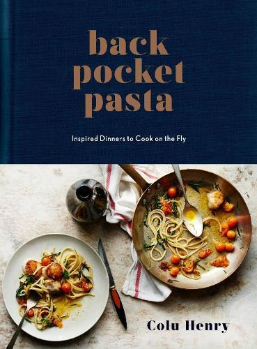 Back Pocket Pasta: Inspired Dinners to Cook ontheFly