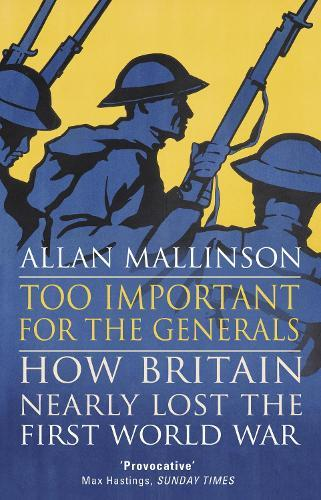 Too Important for the Generals: Losing and Winning the FirstWorldWar