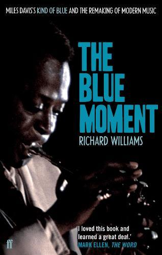 The Blue Moment: Miles Davis's Kind of Blue and the Remaking of Modern Music
