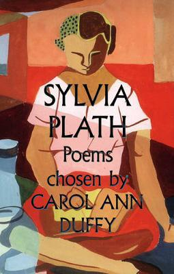 Sylvia Plath Poems Chosen by CarolAnnDuffy