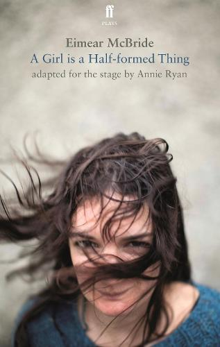 A Girl is a Half-Formed Thing: Adapted fortheStage